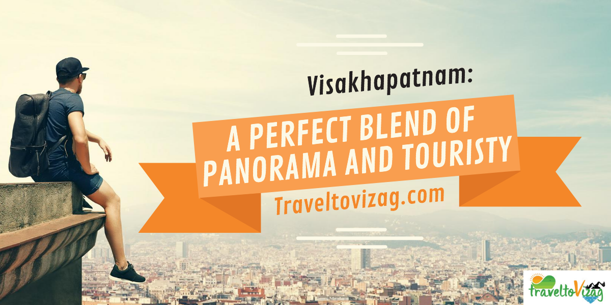 A perfect blend of Panorama and Touristy: VISAKHAPATNAM